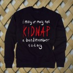 Kidnap A Band Member Sweatshirt
