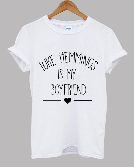 Luke Hemmings Is My Boyfriend - Luke Hemmings Shirt