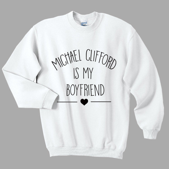Michael Clifford Is My Boyfriend Sweatshirt white