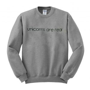 Unicorns are real sweatshirt