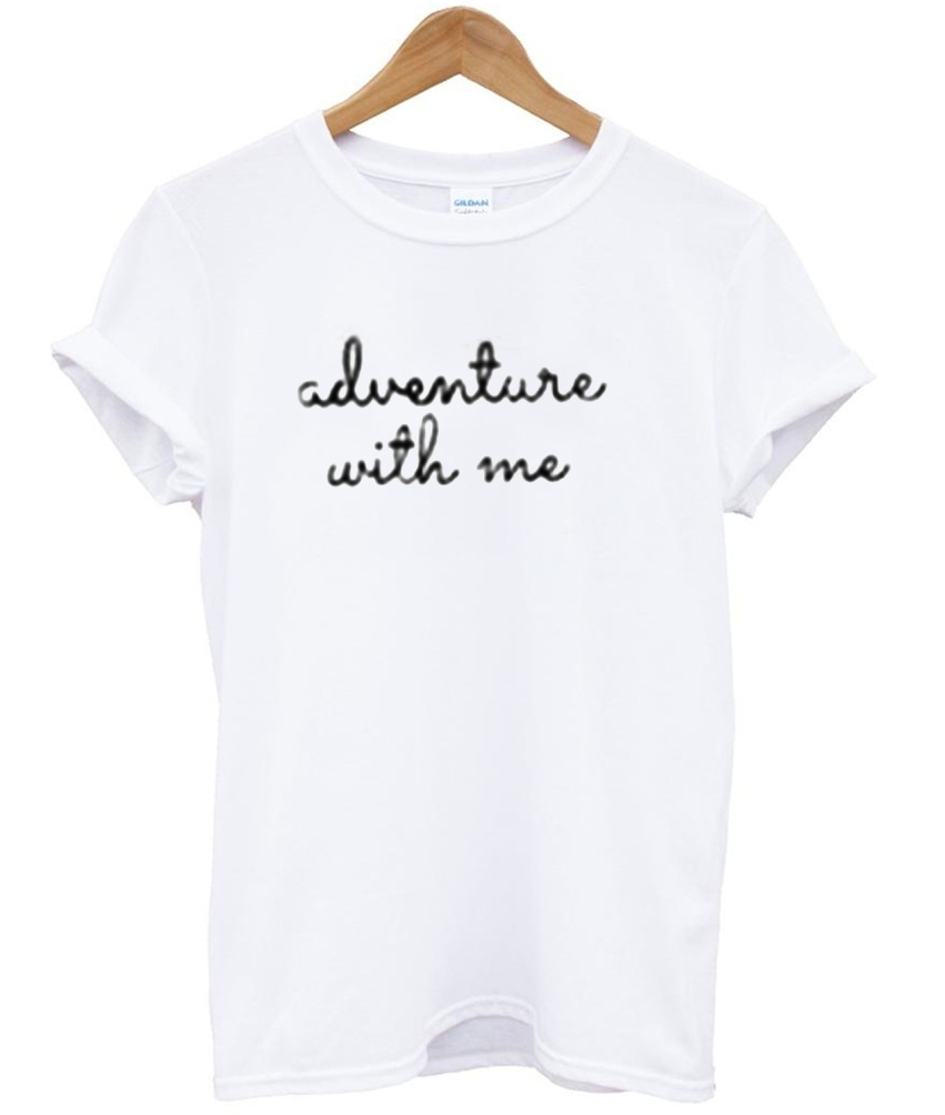 adventure with me Tshirt