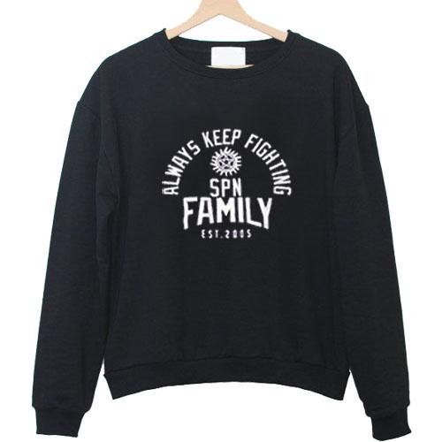 always keep fighting spn family est 2005 sweatshirt