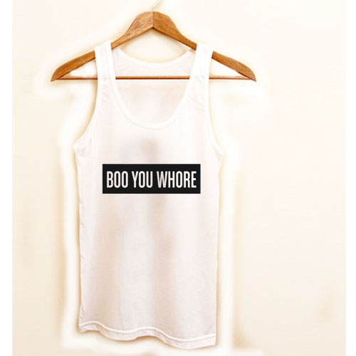 boo you whore tanktop