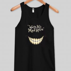 we're all mad here tanktop
