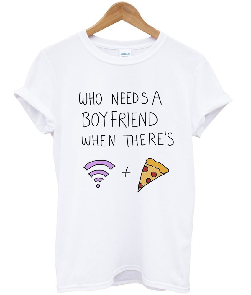 who needs a boyfriend when there's wifi and pizza Tshirt 2