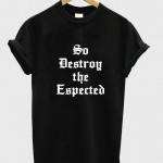 So Destroy the Espected T shirt