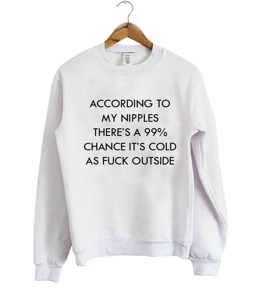 according to sweatshirt