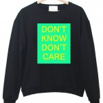 dont know dont care sweatshirt