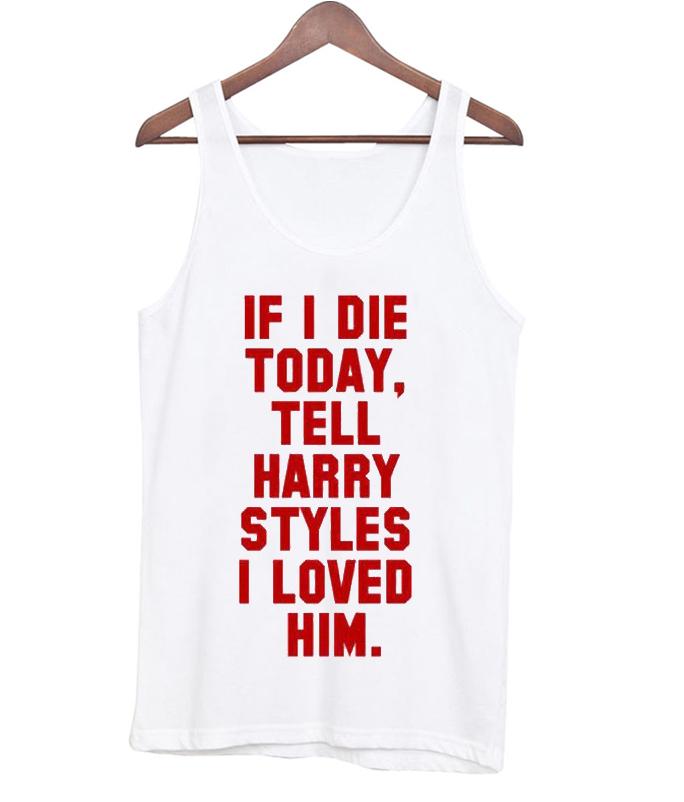 If I Die-Harry Styles tanktop