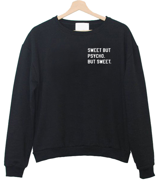 Sweet but Psycho but Sweet Sweatshirt