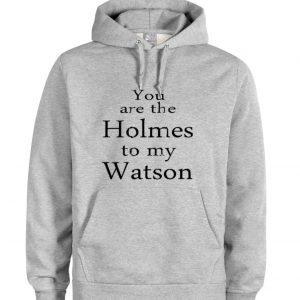 you are the holmes to my watson grey color Hoodie