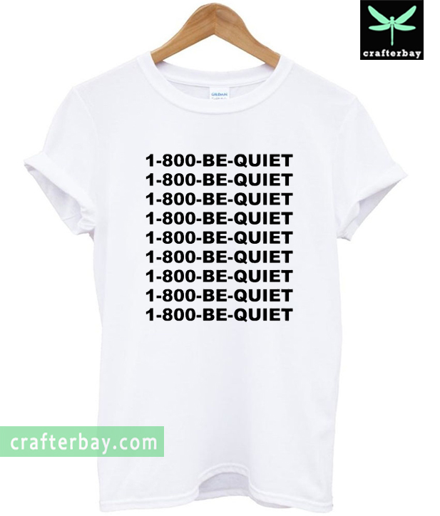 1 800 be quite T-shirt
