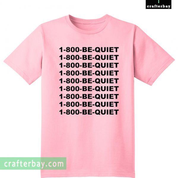 1 800 be quite unisex T-shirt