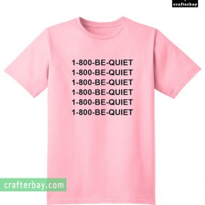 1-800 be quiet T-shirt