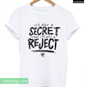 5SOS Its Not a Secret That Im Just a Reject T-shirt