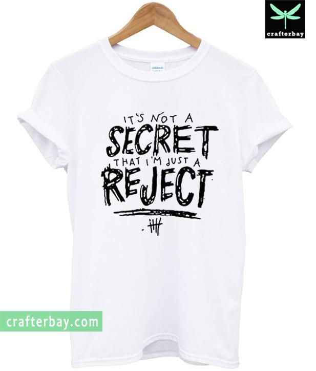 5SOS Its Not a Secret That Im Just a Reject T-shirt