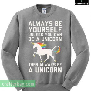 Always Be Yourself Unless You Can Be A Unicorn Then Always Be Unicorn T-shirt
