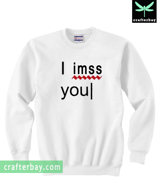 I Miss You error Sweatshirt