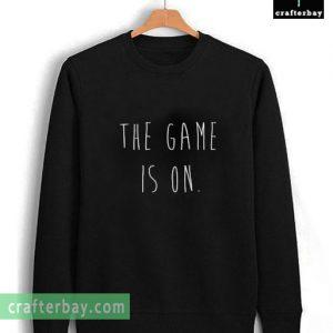 The Game Is On sweatshirt