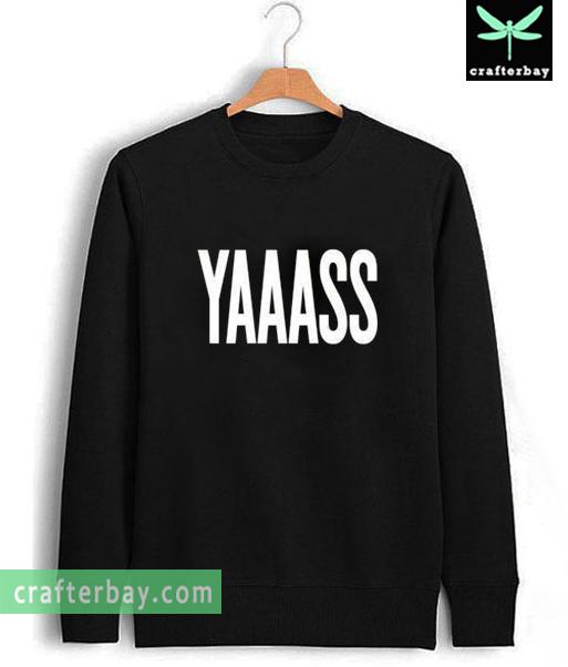 YAAASS Sweatshirt