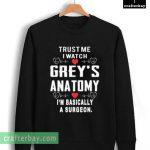 Trust Me I Watch Grey Anatomy Sweatshirt