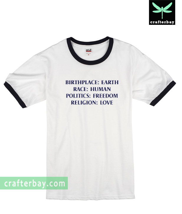 Birthplace Earth, Race Human, Politics Freedom, Religion Love Ringer Shirt