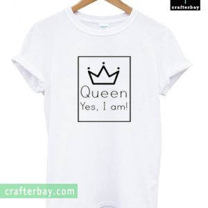 Queen Yes I Am T-shirt