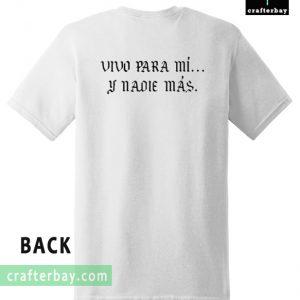 Vivo Para Mi Y Nadie Mas T-shirt Back