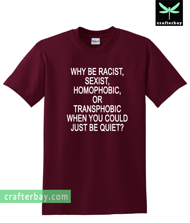 Why Be Racist T-Shirt