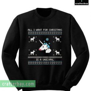 All I want for christmast is a unicorn Sweatshirt