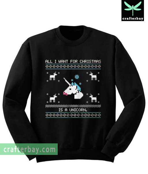 All I want for christmast is a unicorn Sweatshirt