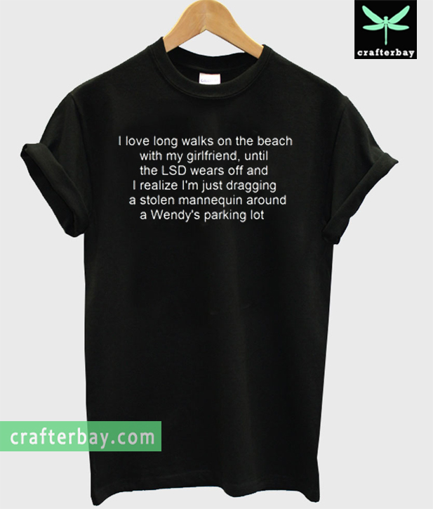 I Love Long Walks On The Beach Quotes T Shirt