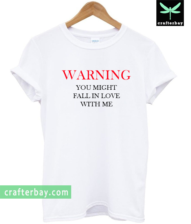 Warning You Might Fall In Love With Me T-shirt