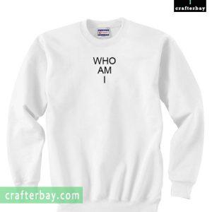 Who Am I Sweatshirt
