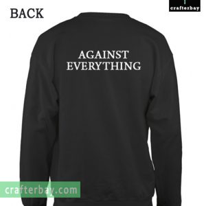 Against Everything Sweatshirt