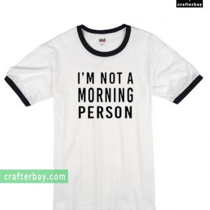 I'm Not A Morning Person Ringer T-shirt