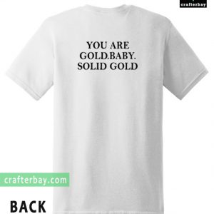 You Are Gold Baby Solid Gold T-shirt Back