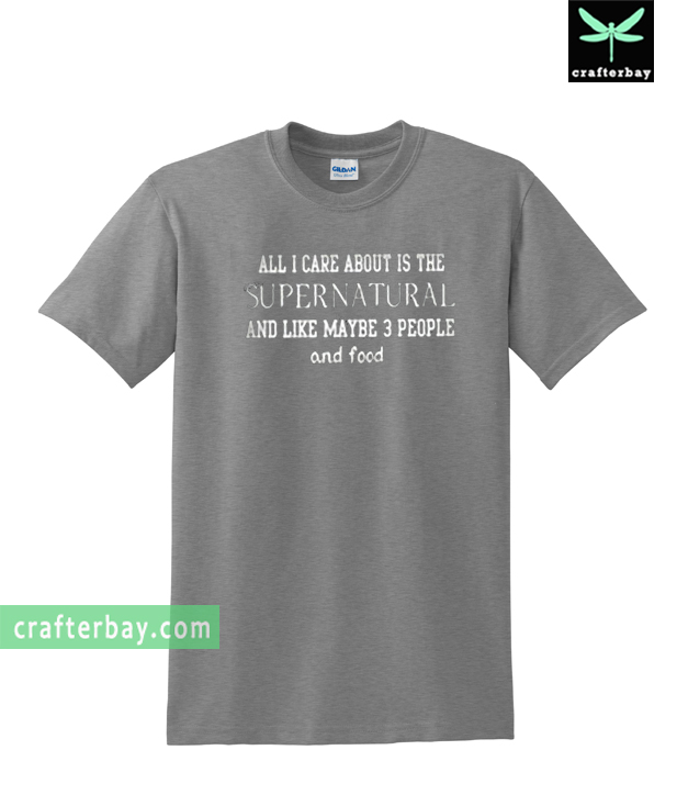 All I Care About Is The Supernatural T-shirt