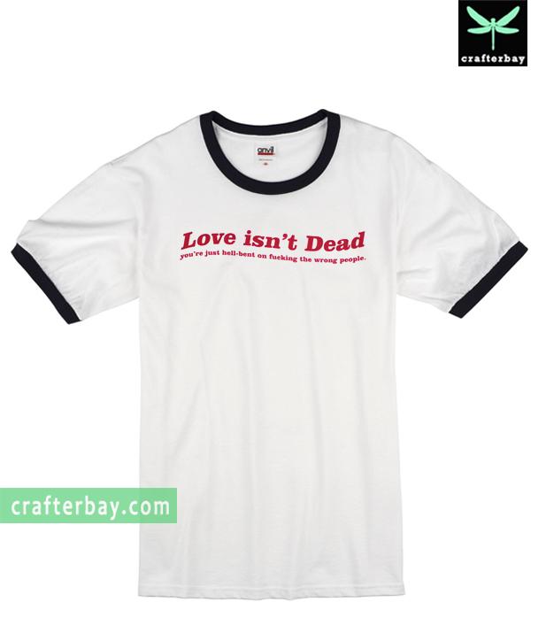 Love Isn't Dead Ringer T-Shirt