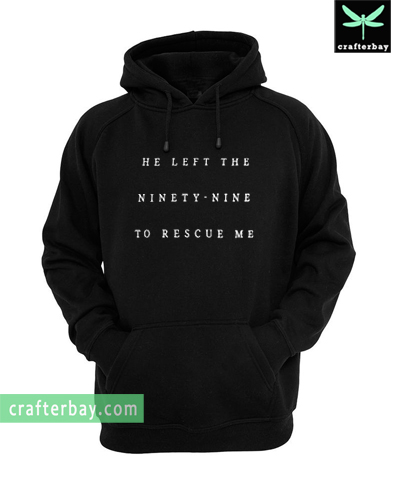 He left the ninety nine to rescue me Hoodie