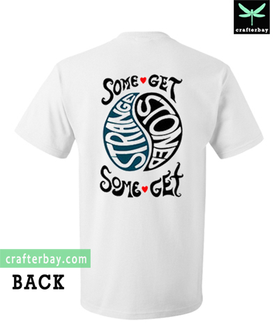 Some Get Stoned Some Get Strange T-Shirt Back