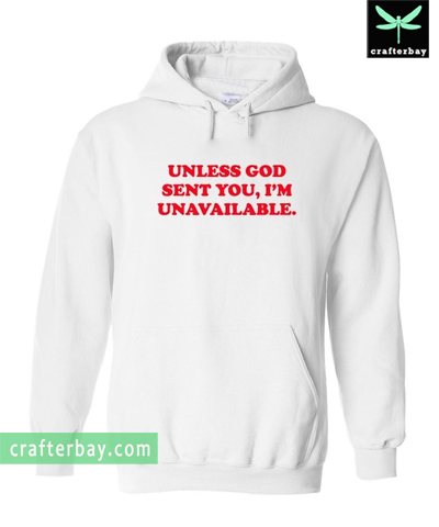 Unless God Sent You Im Unavailable Hoodie