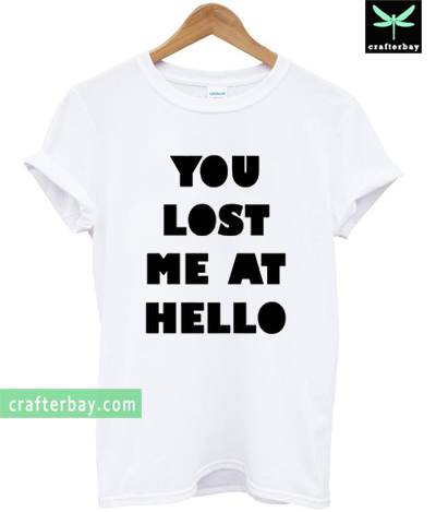 You Lost Me At Hello T-shirt