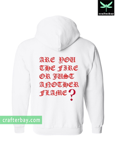 Are You The Fire Or Just Another Flame Hoodie