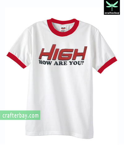 High How Are You Ringer T-shirt