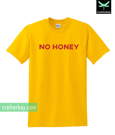 No Honey T-shirt