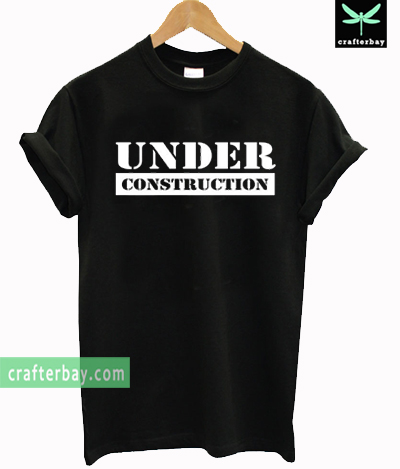 Under Construction Funny T-shirt