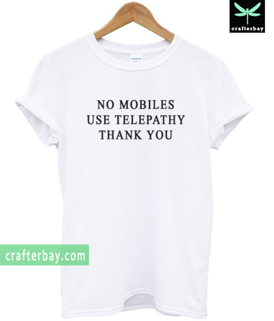 No Mobiles Use Telepathy T-shirt