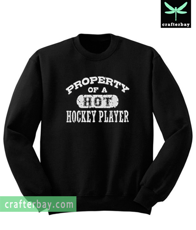 Property of a Hot Hockey Player Sweatshirt