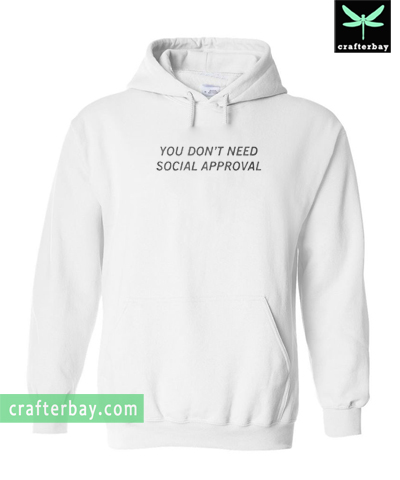 You Dont Need Social Approval Hoodie